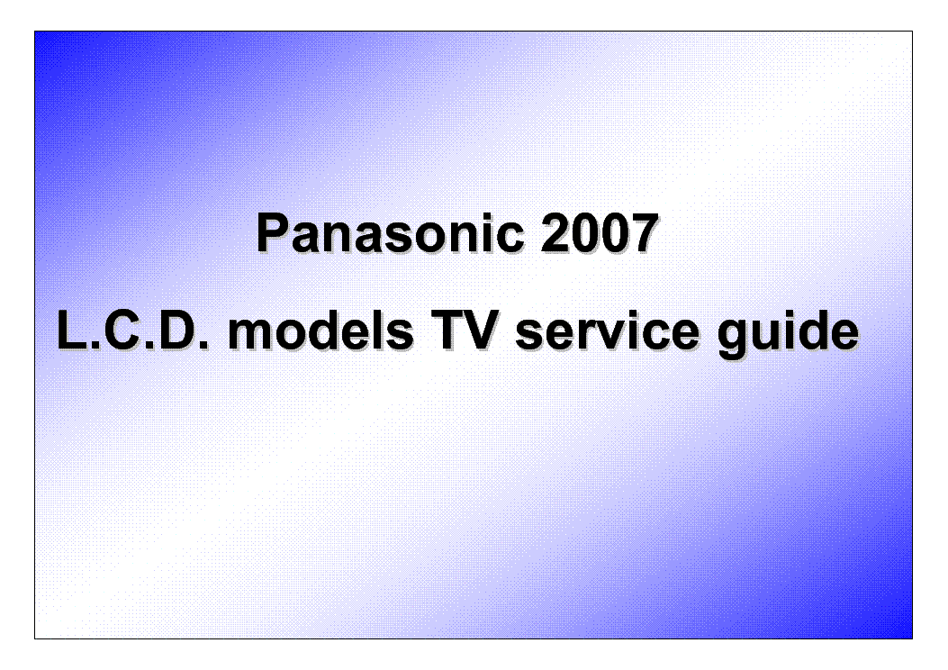 PANASONIC 2007 LCD TV SERVICE-GUIDE service manual